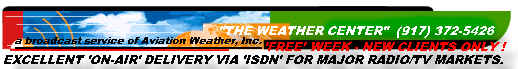 Radio & tv weather broadcasts for one week free !     ...     so e-mail us at: WXCENTER @ aol.com !
