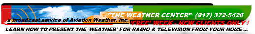 Sign-up today by e-mailing us today !  Learn how to present the 'weather' for radio & television !    ...    from your home phone !    ...    WXCENTER @ aol.com !